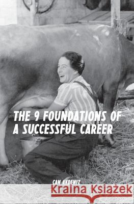 The 9 Foundations of a Successful Career: A Guide for Reaching Success at Any Stage of Your Career Can Akdeniz 9781499120318 Createspace