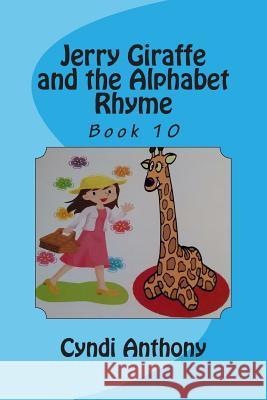 Jerry Giraffe and the Alphabet Rhyme: Jerry Giraffe Series Book 10 Cyndi C. Anthony 9781499122688