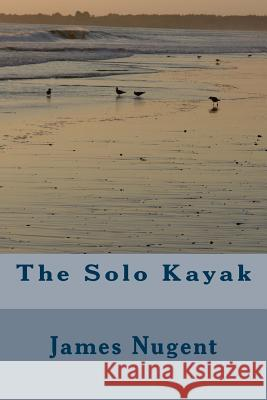 The Solo Kayak James Nugent 9781499123241