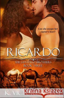 Ricardo: The Santiago Brothers Book Three K. Victoria Chase 9781499129106