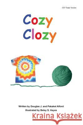 Cozy Clozy 6x9 Trade Version: -From Fibers to Fabrics MR Douglas J. Alford Mrs Pakaket Alford Mrs Betsy Hayes 9781499129380