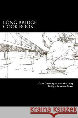 Long Bridge Cook Book: The Families of Long Bride Haleiwa Share Their Love for Food with You in This Book. MR Cameron M. Datanagan Mrs Cynthia G. Datanagan 9781499155853