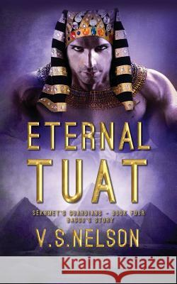 Eternal Tuat - Sekhmet's Guardians - Book Four V. S. Nelson 9781499185461