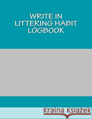 Write in Littering Habit Logbook: Blank Books You Can Write in H. Barnett 9781499202151