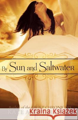 By Sun and Saltwater Kate Avery Ellison 9781499221145