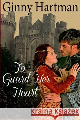 To Guard Her Heart Ginny Hartman 9781499232516