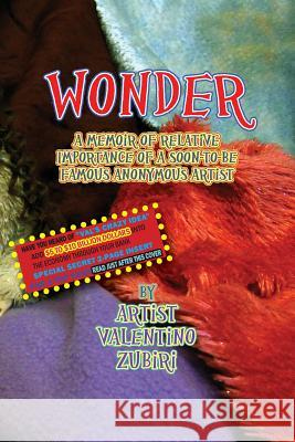 Wonder with Secret Insert for Bankers: A Memoir of Relative Importance of a Soon-To-Be Famous Anonymous Artist MR Valentino Zubiri 9781499253535