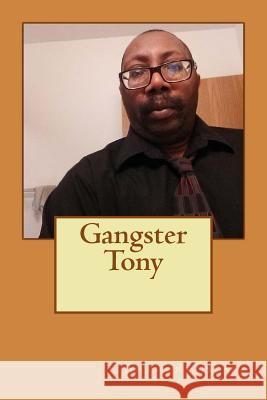 Gangster Tony Dr Anthony Hosea 9781499270303
