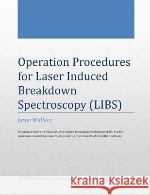 Operation Procedures for Laser Induced Breakdown Spectroscopy Jaron a. Wallace 9781499281712