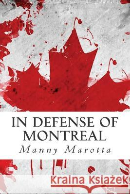 In Defense of Montreal Manny Marotta 9781499282856
