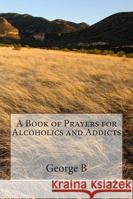 A Book of Prayers for Alcoholics and Addicts George B 9781499299663