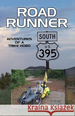Road Runner: Adventures of a Trike Hobo Steve Greene 9781499311020