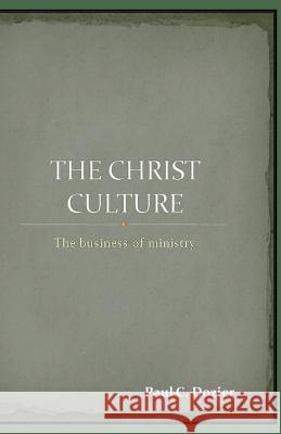 The Christ Culture: The Business of Ministry Paul C. Dozier 9781499314021