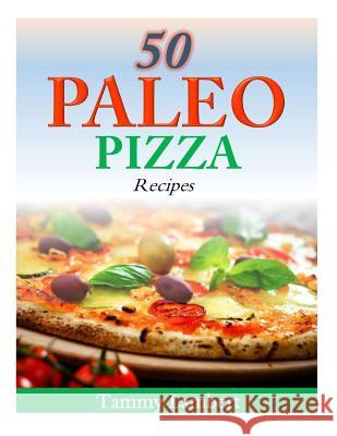 50 Paleo Pizza Recipes: Your Pizza Cravings Satisfied ... the Paleo Way! Tammy Lambert 9781499327441