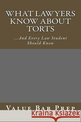 What Lawyers Know about Torts: ...and Every Law Student Should Know Value Bar Prep 9781499338157
