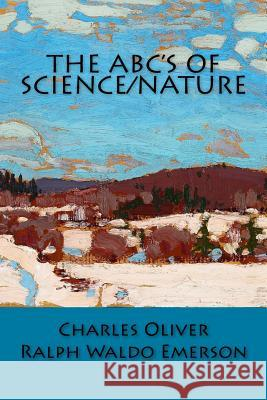 The Abc's of Science/Nature Charles Oliver Ralph Waldo Emerson 9781499355161