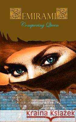 Semiramis - Conquering Queen G. J. Whyte-Melville Gabrielle De La Fair Gabrielle De La Fair 9781499361742