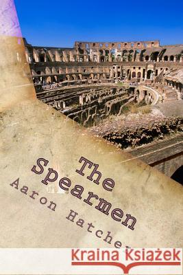 The Spearmen Aaron David Hatcher 9781499363555