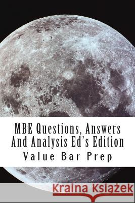 MBE Questions, Answers and Analysis Ed's Edition: The Top Questions Used by the Bar. Value Ba 9781499366396