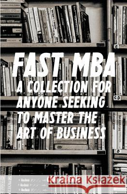 Fast MBA: A 4-Book Collection for Anyone Seeking to Master the Art of Business Can Akdeniz 9781499376760 Createspace
