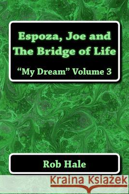Espoza, Joe, and the Bridge of Life: The My Dream Series Rob Hale 9781499381054