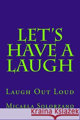 Let's Have a Laugh: Laugh Out Loud Micaela Solorzano 9781499391497