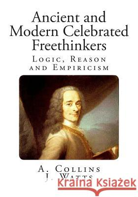 Ancient and Modern Celebrated Freethinkers A. Collins J. Watts 9781499396256
