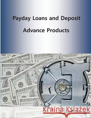 Payday Loans and Deposit Advance Products Consumer Financial Protection Bureau 9781499397031