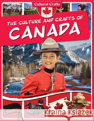 The Culture and Crafts of Canada Paul Challen 9781499411553