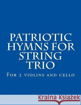 Patriotic Hymns for String Trio: For 2 Violins and Cello Case Studio Productions 9781499501803