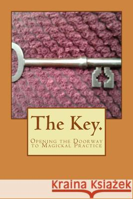 The Key.: Opening the Doorway to Magickal Practice Lucy Drake 9781499506693