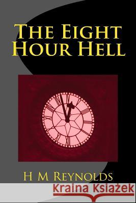 The Eight Hour Hell H. M. Reynolds 9781499519440