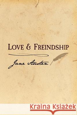 Love and Freindship: Original and Unabridged Jane Austen 9781499532982