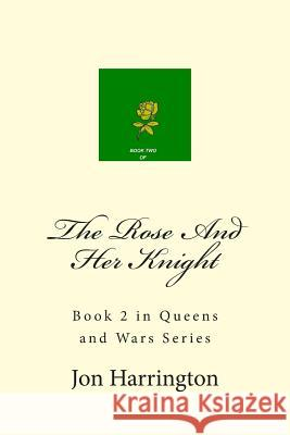 The Rose and Her Knight Jon Harrington 9781499536027