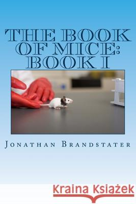 The Book of Mice: Book I: Mostly Mice MR Jonathan Jay Brandstater 9781499557930