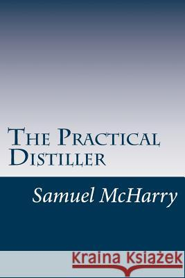 The Practical Distiller Samuel McHarry 9781499586640