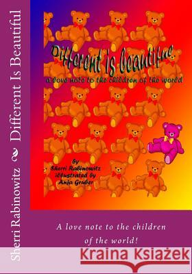 Different Is Beautiful: A Love Note to the Children of the World! MS Sherri Rabinowitz MS Anja Gruber 9781499617542