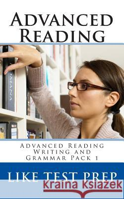 Advanced Reading: Advanced Reading Writing and Grammar Pack 1 Like Test Prep 9781499619577
