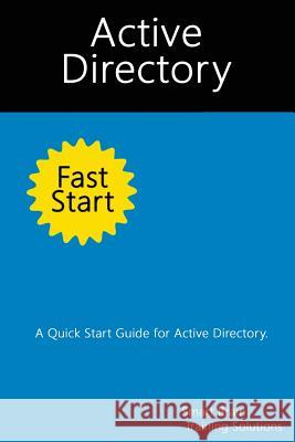 Active Directory Fast Start: A Quick Start Guide for Active Directory Smart Brain Trainin 9781499626476