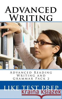 Advanced Writing: Advanced Reading Writing and Grammar Pack 2 Like Test Prep 9781499648539