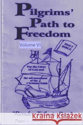Pilgrims Path to Freedom - Vol. 6: Render Tribute Due Pearl L. Sturgis 9781499655674
