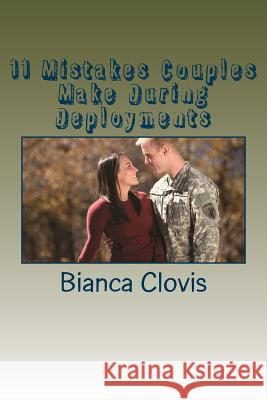 11 Mistakes Couples Make During Deployments Bianca Clovis 9781499656718