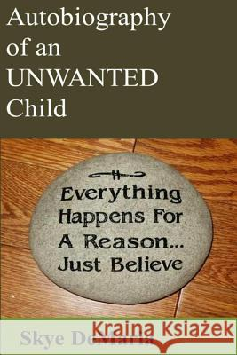 Autobiography of an Unwanted Child Skye DeMaria 9781499657838