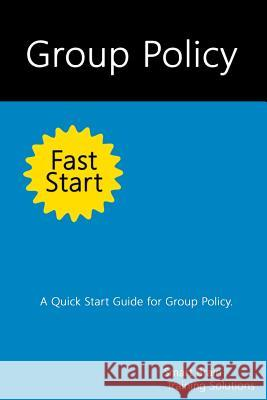 Group Policy Fast Start: A Quick Start Guide for Group Policy Smart Brain Trainin 9781499666380