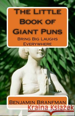 The Little Book of Giant Puns: Bring Big Laughs Everywhere Benjamin Branfman 9781499704761
