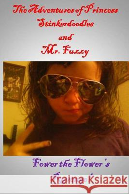 Adventures of Princess Stinkerdoodles and Mr. Fuzzy: Fower the Flower's Revenge Matthew E. Bresley 9781499724837
