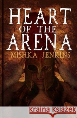 Heart of the Arena Mishka Jenkins 9781499728460