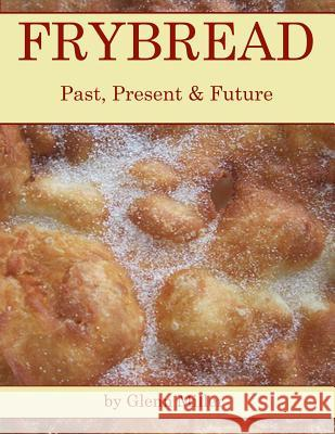 Frybread: Past, Present & Future Glenn Miller 9781499751048