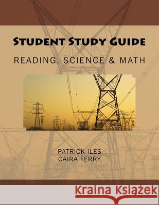 Student Study Guide: Reading, Science, & Math Patrick Iles Caira Ferry 9781499757224