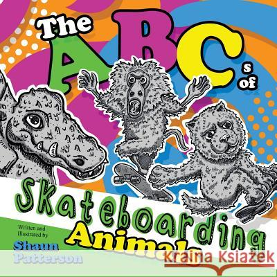 The ABCs of Skateboarding Animals Shaun Patterson Shaun Patterson 9781499763751